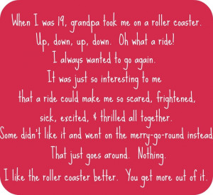 quote from the movie Parenthood. The grandma tells her grandkids ...