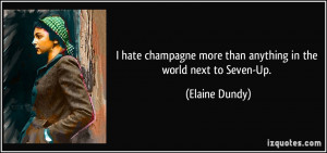 quote-i-hate-champagne-more-than-anything-in-the-world-next-to-seven ...