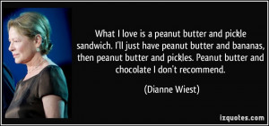 What I love is a peanut butter and pickle sandwich. I'll just have ...