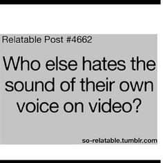 sound like a little baby when I hear myself in a video! :) More