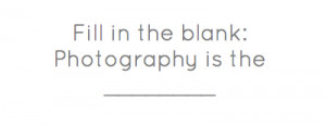 Fill in the blank: Photography is the _____