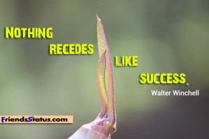 Nothing recedes like success