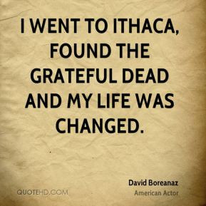 went to Ithaca, found the Grateful Dead and my life was changed.
