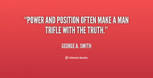 quote-George-A.-Smith-power-and-position-often-make-a-man-113486.png