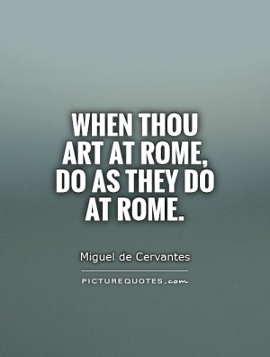 When thou art at Rome do as they do at Rome Picture Quote 1
