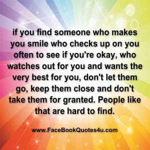 if you find someone who makes you smile who checks up on you often to ...