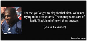 For me, you've got to play football first. We're not trying to be ...