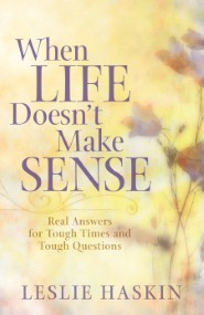 When Life Doesn't Make Sense: Real Answers for Tough Times and Tough ...