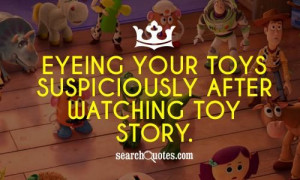 ... after watching Toy Story. #SuspiciousQuotes #FunnyQuotes #Quotes