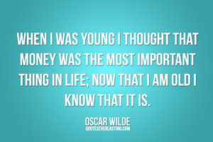 When I Was Young I Thougt That Money Was The Most Important Thing In ...
