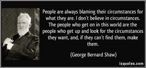 ... want, and, if they can't find them, make them. - George Bernard Shaw