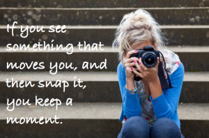 photography quote, girl taking photo