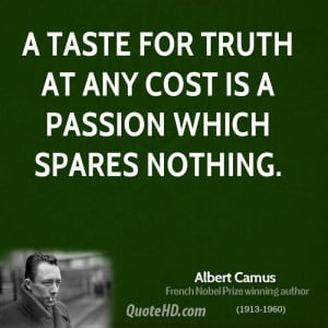 taste for truth at any cost is a passion which spares nothing.