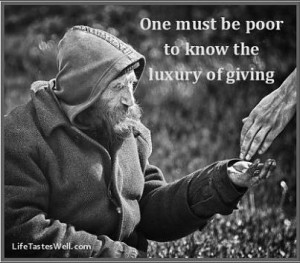 luxury of giving One must be poor to know the luxury of giving.