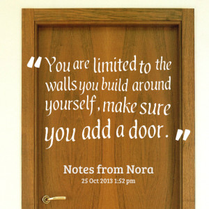 Quotes Picture: you are limited to the walls you build around yourself ...