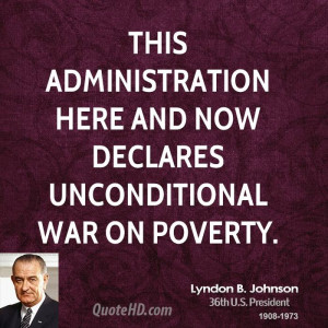 ... administration here and now declares unconditional war on poverty