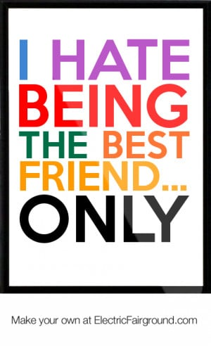 hate being the Best Friend... ONLY Framed Quote