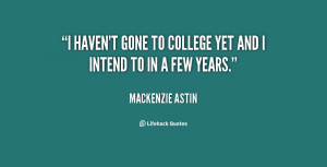 haven't gone to college yet and I intend to in a few years.""