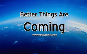 Better Things Are Coming | All Quotes | Love Image Collections