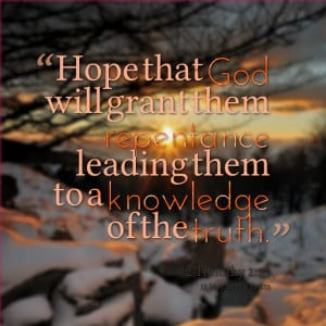 Quotes Picture: hope that god will grant them repentance leading them ...