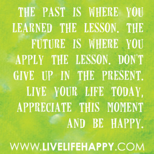 past is your lesson the present is your engine the future is your