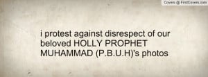 protest against disrespect of our beloved HOLLY PROPHET MUHAMMAD (P ...