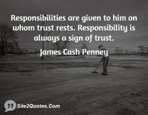 Responsibilities are given to him on whom trust rests. Responsibility ...