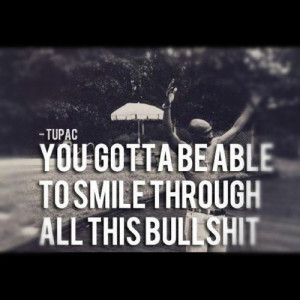 all the bullshit #tupac #smile #through #the #bullshit #picture #quote ...