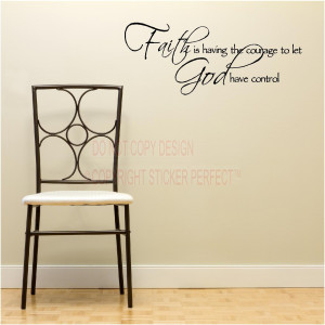 Home / Vinyl Wall Decals / Faith is having the courage to let God have ...