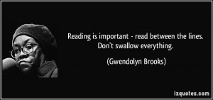 Reading is important - read between the lines. Don't swallow ...