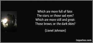 Which are more full of fate: The stars; or those sad eyes? Which are ...