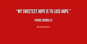 quote-Pierre-Corneille-my-sweetest-hope-is-to-lose-hope-108257.png