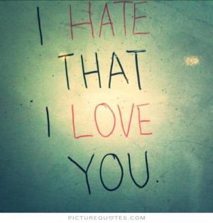 hate that i love you Picture Quote #1