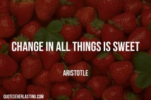 Change All Things Sweet Aristotle Quote Quotes Everlasting