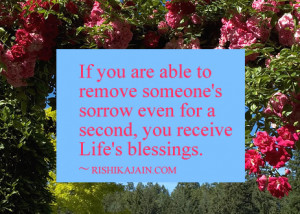 ... someone's sorrow even for a second, you receive Life's blessings