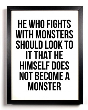 He who fights with monsters... Nietzsche