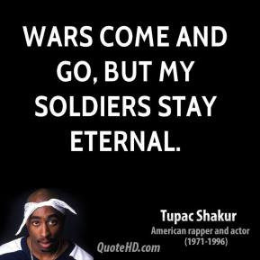 tupac-shakur-quote-wars-come-and-go-but-my-soldiers-stay-eternal.jpg