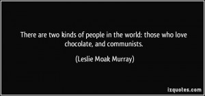 There are two kinds of people in the world: those who love chocolate ...