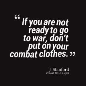 ... go to war don t put on your combat clothes quotes from jason stanford