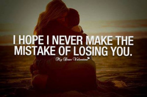 Hope I Never Make The Mistake Of Losing You