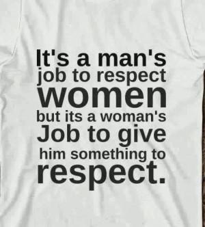 Men Should Respect Women But Women Should Get It