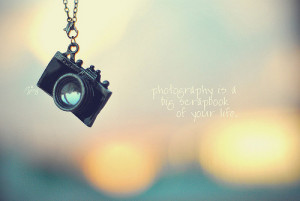 life quotes photography is a big scrapbook of your life Life Quotes ...