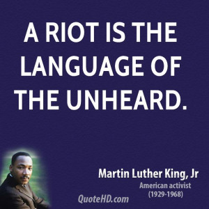 riot is the language of the unheard.