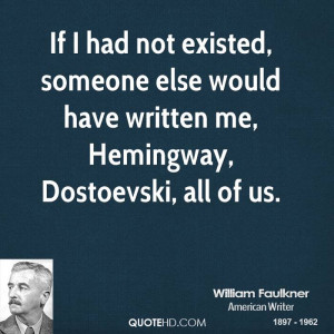 If I had not existed, someone else would have written me, Hemingway ...