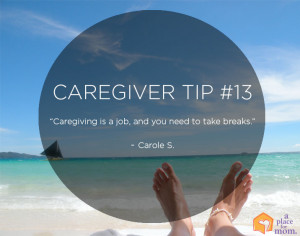 """Caregiving is a job and you need to take breaks."""" – Carole S."""