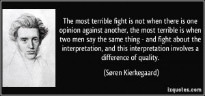 The most terrible fight is not when there is one opinion against ...