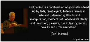 Rock 'n Roll is a combination of good ideas dried up by fads, terrible ...