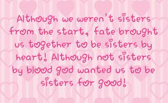 Like Sisters Quotes | us together to be sisters by heart although not ...