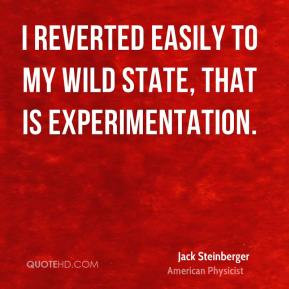 Jack Steinberger - I reverted easily to my wild state, that is ...