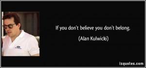 quote-if-you-don-t-believe-you-don-t-belong-alan-kulwicki-105737.jpg